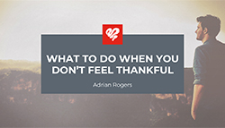 What to Do When You Don't Feel Thankful