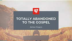 Totally Abandoned to the Gospel