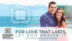 Interview with Jeff and Alyssa Bethke: Full Interview by Reframing Ministries with Colleen Swindoll Thompson